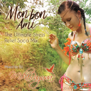 SOCA MIX - MON BON AMI - The Ultimate Stress Relief Soca Mix (2016) by DJ Mika Raguaa